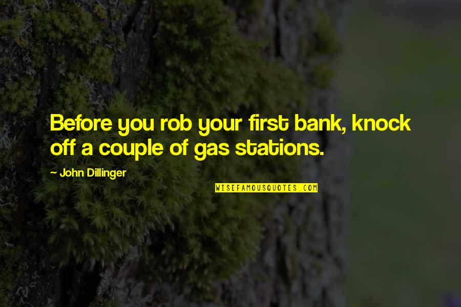 Proturbance Quotes By John Dillinger: Before you rob your first bank, knock off