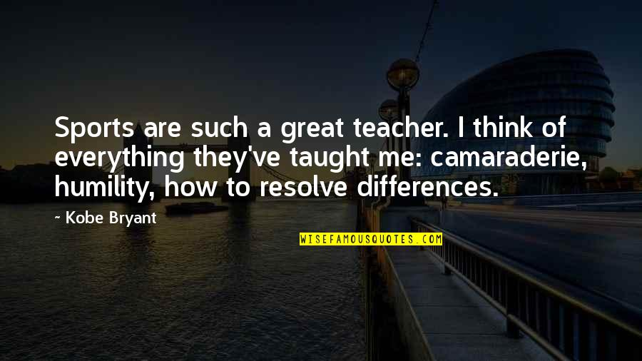 Proturbance Quotes By Kobe Bryant: Sports are such a great teacher. I think