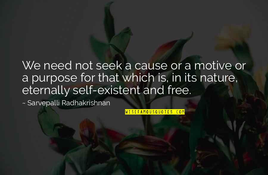 Proturbance Quotes By Sarvepalli Radhakrishnan: We need not seek a cause or a