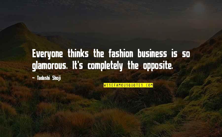 Proturbance Quotes By Tadashi Shoji: Everyone thinks the fashion business is so glamorous.