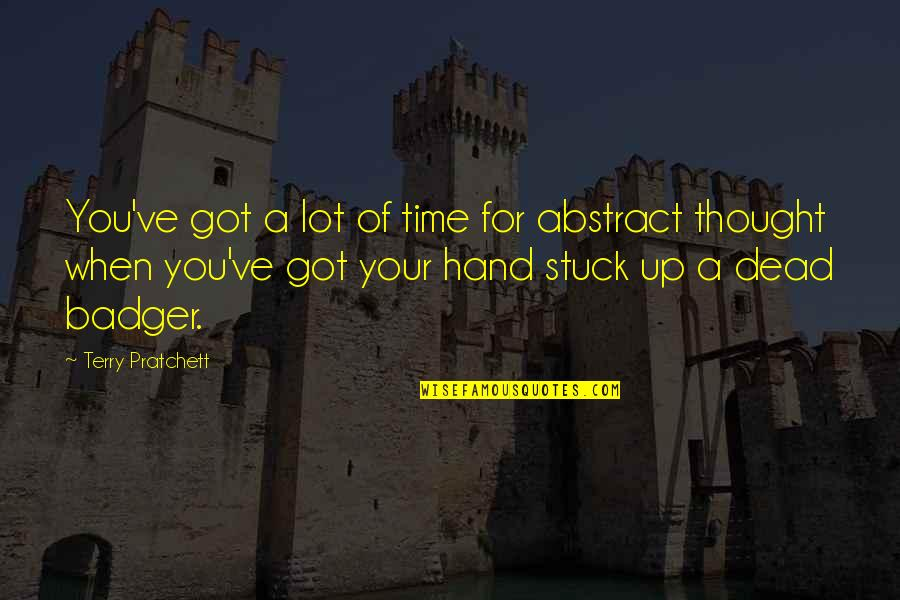 Proturbance Quotes By Terry Pratchett: You've got a lot of time for abstract