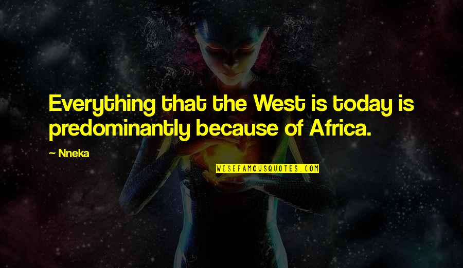 Proud Army Brother Quotes By Nneka: Everything that the West is today is predominantly
