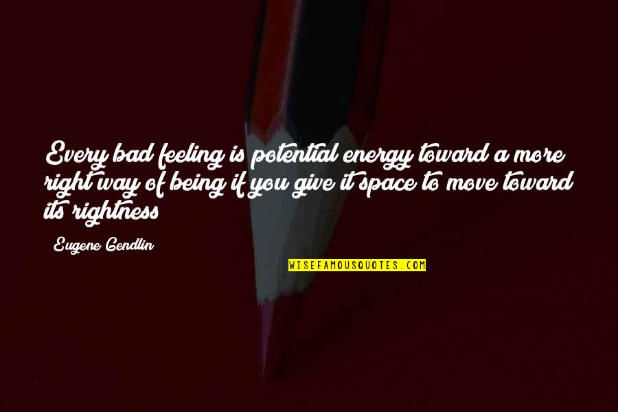 Proud Mother Of Daughter Quotes By Eugene Gendlin: Every bad feeling is potential energy toward a
