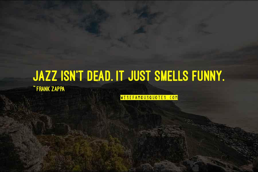 Proud Mother Of Daughter Quotes By Frank Zappa: Jazz isn't dead. It just smells funny.