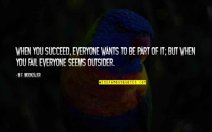 Proud Mother Of Daughter Quotes By M.F. Moonzajer: When you succeed, everyone wants to be part