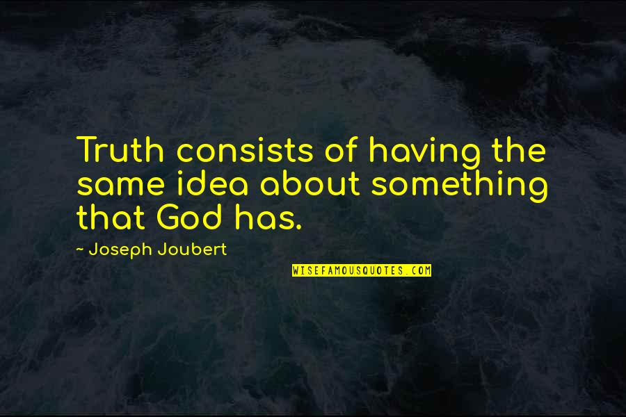 Proud Of My Father Quotes By Joseph Joubert: Truth consists of having the same idea about