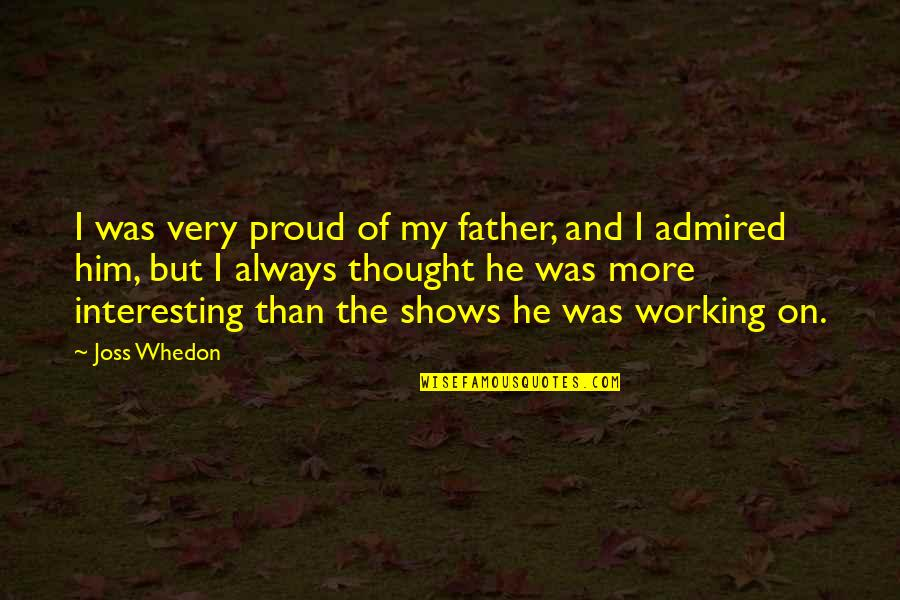 Proud Of My Father Quotes By Joss Whedon: I was very proud of my father, and