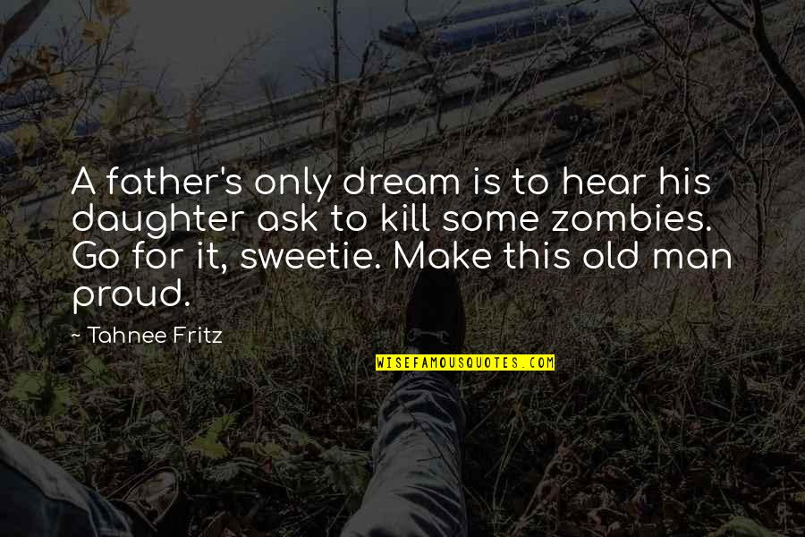 Proud Of My Father Quotes By Tahnee Fritz: A father's only dream is to hear his