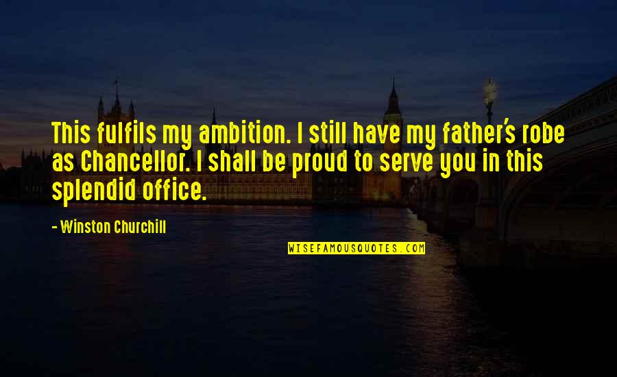 Proud Of My Father Quotes By Winston Churchill: This fulfils my ambition. I still have my