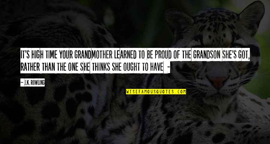 Proud Of My Grandson Quotes By J.K. Rowling: It's high time your grandmother learned to be