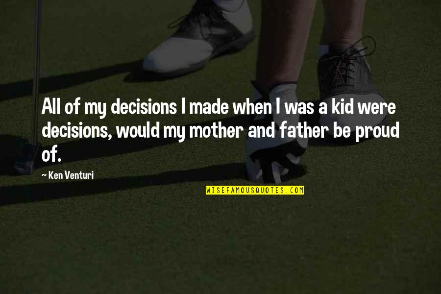 Proud Of My Kid Quotes By Ken Venturi: All of my decisions I made when I