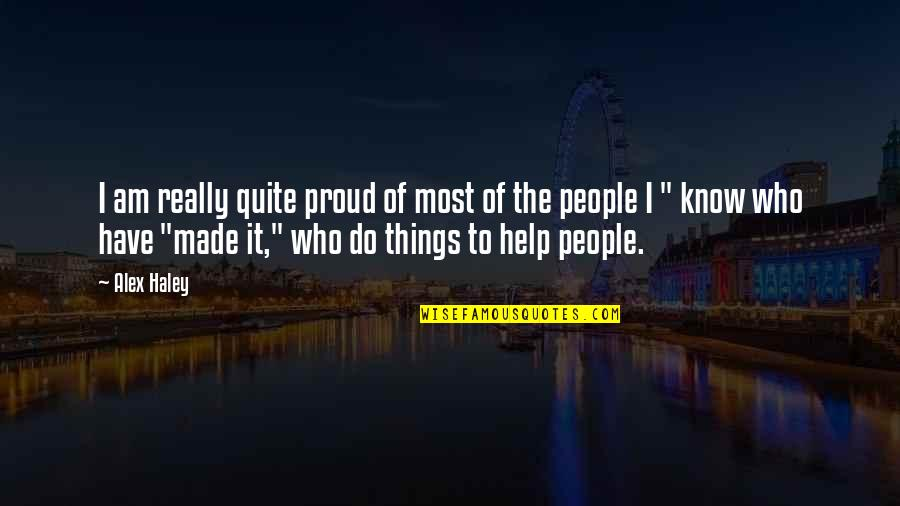 Proud Of Who I Am Quotes By Alex Haley: I am really quite proud of most of