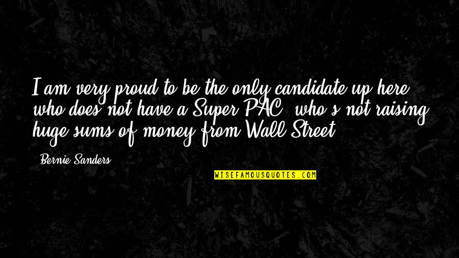 Proud Of Who I Am Quotes By Bernie Sanders: I am very proud to be the only