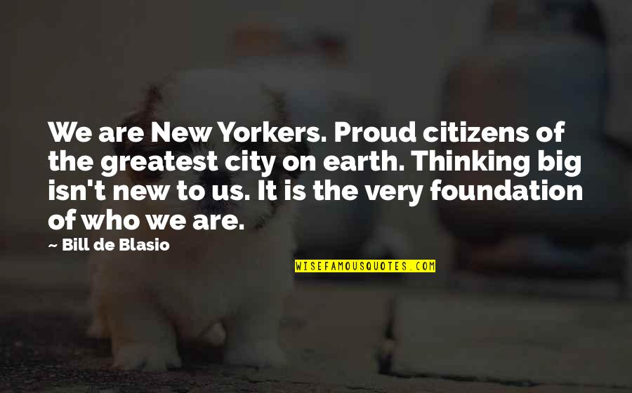 Proud Of Who I Am Quotes By Bill De Blasio: We are New Yorkers. Proud citizens of the