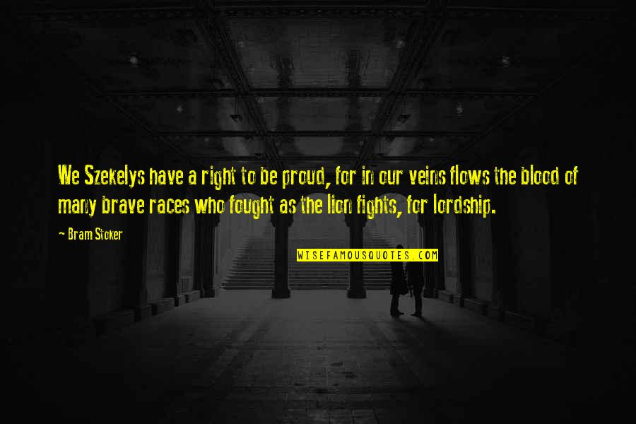 Proud Of Who I Am Quotes By Bram Stoker: We Szekelys have a right to be proud,