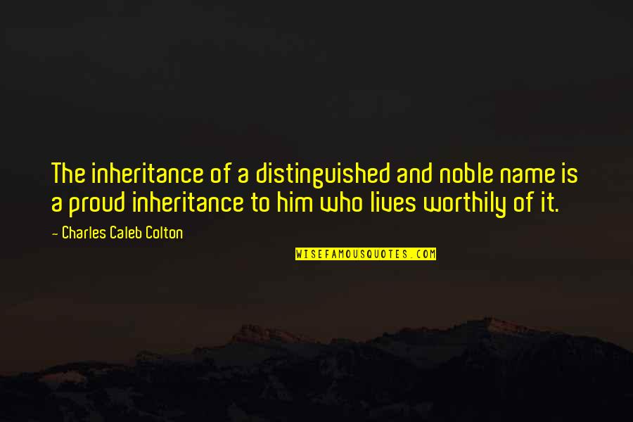 Proud Of Who I Am Quotes By Charles Caleb Colton: The inheritance of a distinguished and noble name
