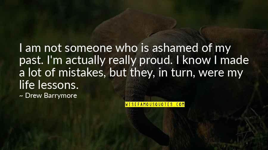 Proud Of Who I Am Quotes By Drew Barrymore: I am not someone who is ashamed of