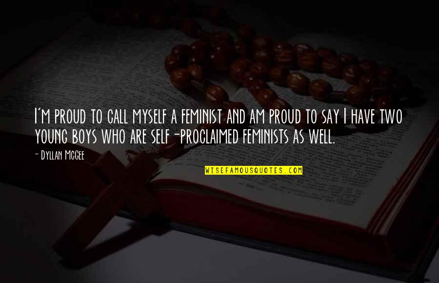 Proud Of Who I Am Quotes By Dyllan McGee: I'm proud to call myself a feminist and