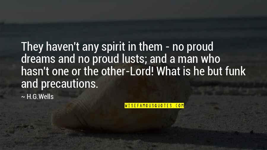 Proud Of Who I Am Quotes By H.G.Wells: They haven't any spirit in them - no