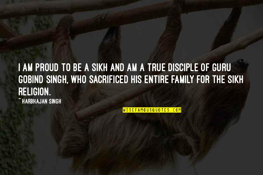 Proud Of Who I Am Quotes By Harbhajan Singh: I am proud to be a Sikh and
