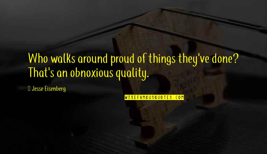 Proud Of Who I Am Quotes By Jesse Eisenberg: Who walks around proud of things they've done?