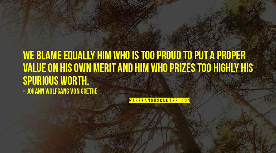 Proud Of Who I Am Quotes By Johann Wolfgang Von Goethe: We blame equally him who is too proud