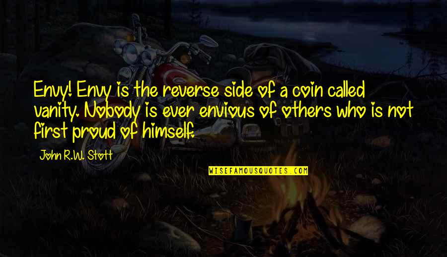 Proud Of Who I Am Quotes By John R.W. Stott: Envy! Envy is the reverse side of a