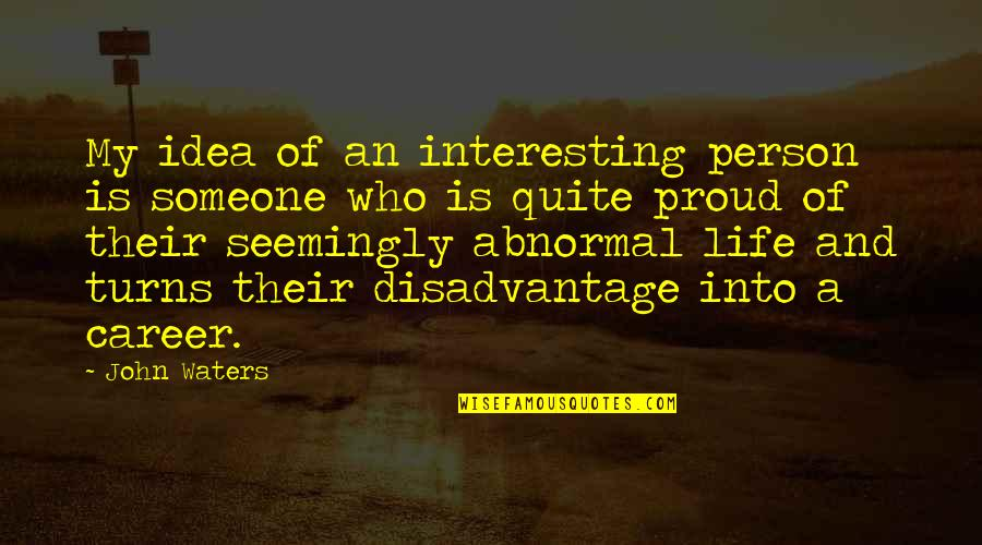 Proud Of Who I Am Quotes By John Waters: My idea of an interesting person is someone