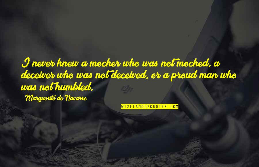 Proud Of Who I Am Quotes By Marguerite De Navarre: I never knew a mocker who was not