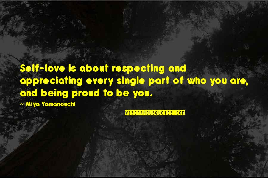 Proud Of Who I Am Quotes By Miya Yamanouchi: Self-love is about respecting and appreciating every single