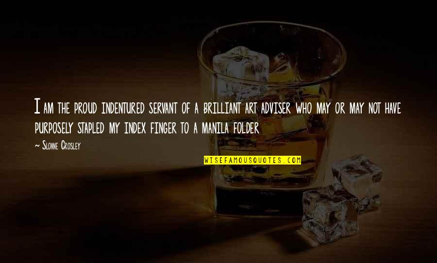 Proud Of Who I Am Quotes By Sloane Crosley: I am the proud indentured servant of a