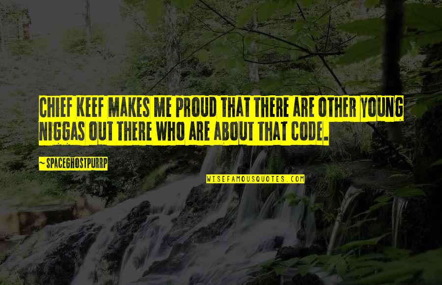 Proud Of Who I Am Quotes By SpaceGhostPurrp: Chief Keef makes me proud that there are