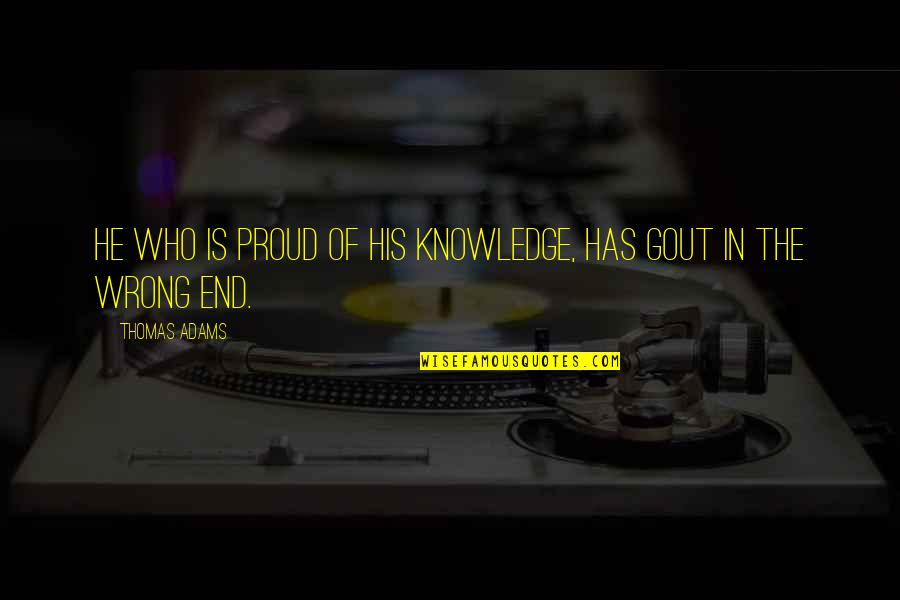 Proud Of Who I Am Quotes By Thomas Adams: He who is proud of his knowledge, has