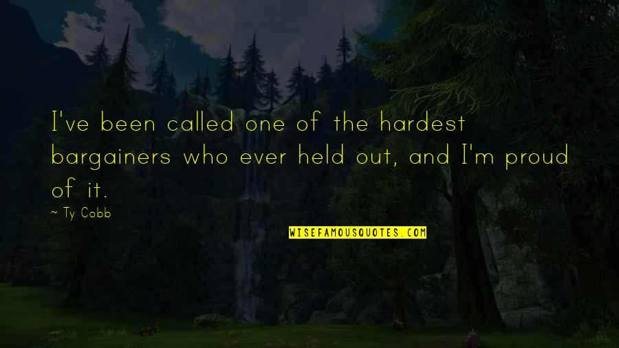 Proud Of Who I Am Quotes By Ty Cobb: I've been called one of the hardest bargainers
