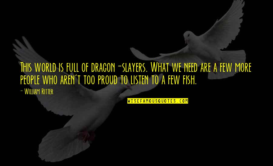 Proud Of Who I Am Quotes By William Ritter: This world is full of dragon-slayers. What we