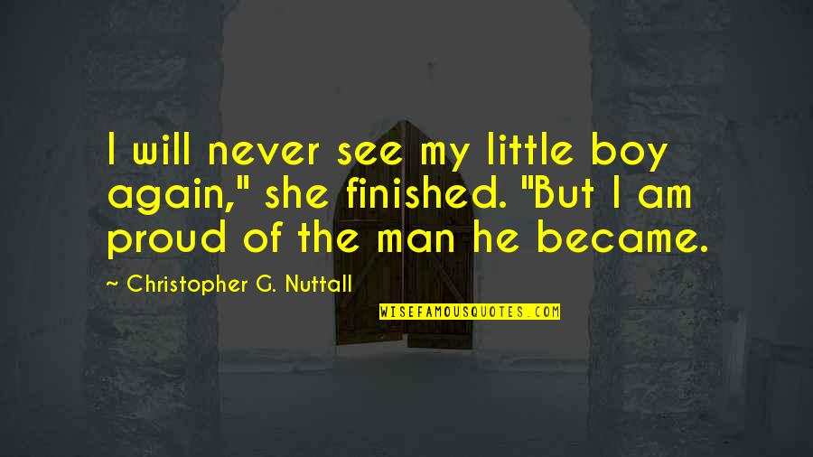 Proud Of Your Man Quotes By Christopher G. Nuttall: I will never see my little boy again,""
