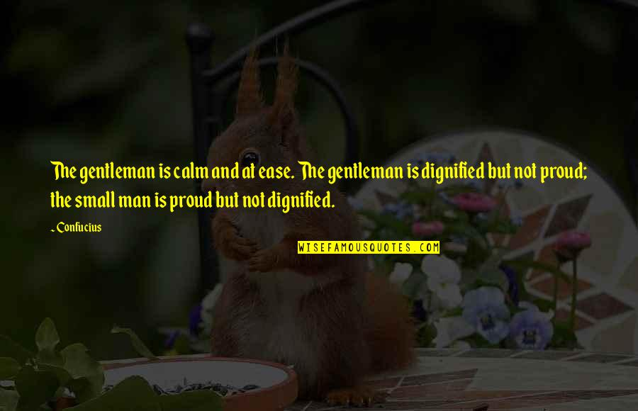 Proud Of Your Man Quotes By Confucius: The gentleman is calm and at ease. The