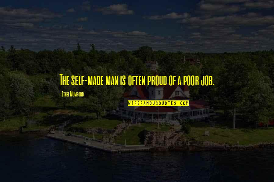 Proud Of Your Man Quotes By Ethel Mumford: The self-made man is often proud of a