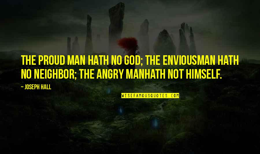 Proud Of Your Man Quotes By Joseph Hall: The proud man hath no God; the enviousman