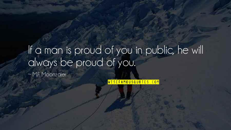 Proud Of Your Man Quotes By M.F. Moonzajer: If a man is proud of you in