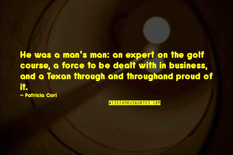 Proud Of Your Man Quotes By Patricia Cori: He was a man's man: an expert on