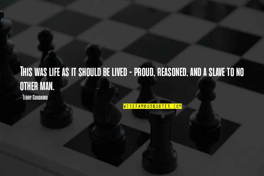 Proud Of Your Man Quotes By Terry Goodkind: This was life as it should be lived