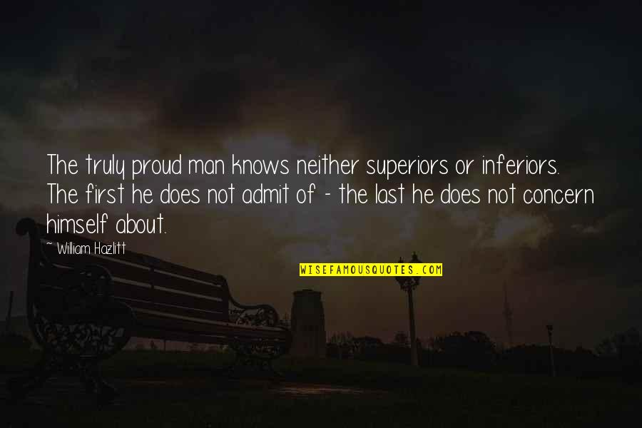 Proud Of Your Man Quotes By William Hazlitt: The truly proud man knows neither superiors or