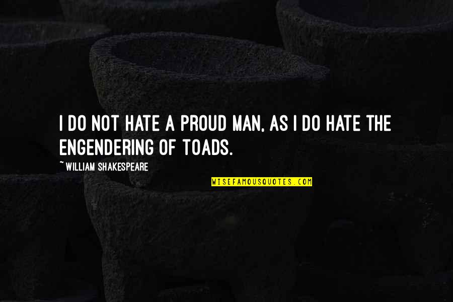 Proud Of Your Man Quotes By William Shakespeare: I do not hate a proud man, as