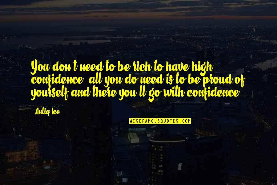 Proud To Be Rich Quotes By Auliq Ice: You don't need to be rich to have