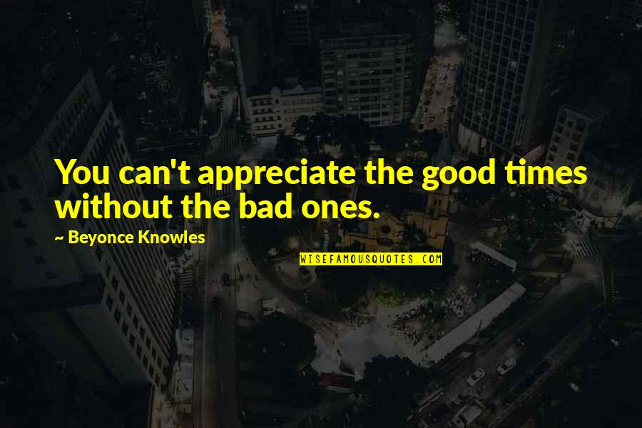 Proud To Be Rich Quotes By Beyonce Knowles: You can't appreciate the good times without the