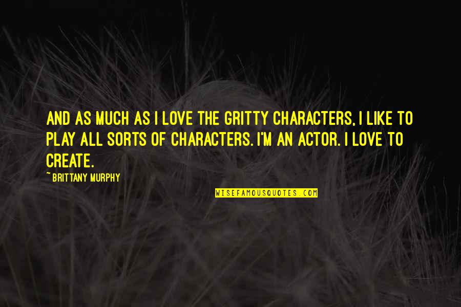 Proud To Be Rich Quotes By Brittany Murphy: And as much as I love the gritty