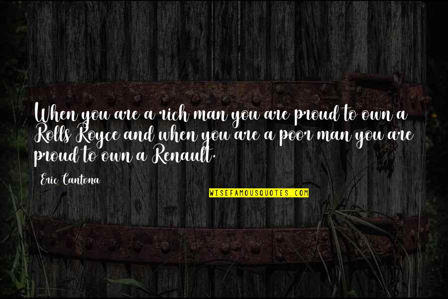 Proud To Be Rich Quotes By Eric Cantona: When you are a rich man you are