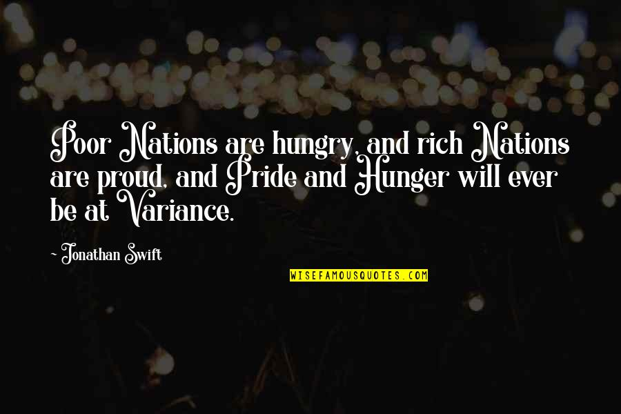 Proud To Be Rich Quotes By Jonathan Swift: Poor Nations are hungry, and rich Nations are