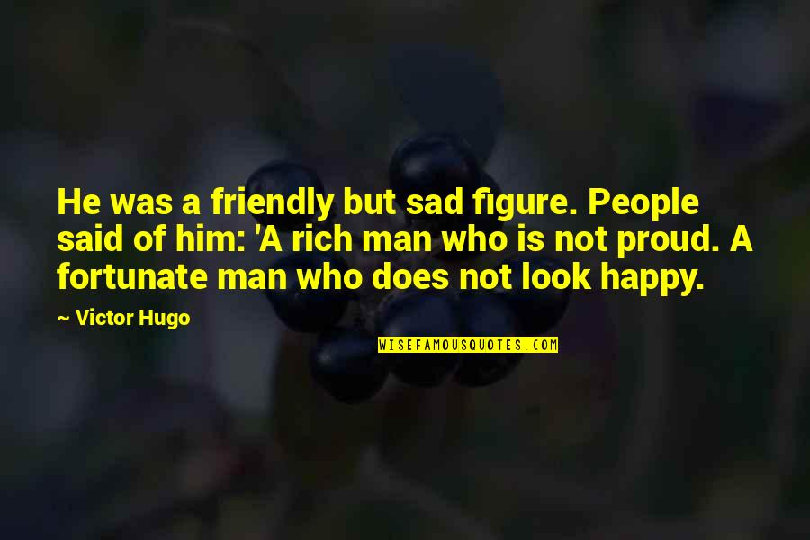 Proud To Be Rich Quotes By Victor Hugo: He was a friendly but sad figure. People